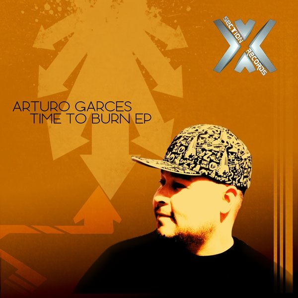 Arturo Garces - Time To Burn EP - Cross Section